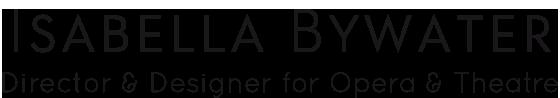 Isabella Bywater | Opera & Theatre Director & Designer